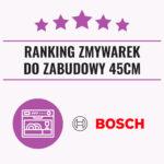 Ranking zmywarek Bosch do zabudowy 45 cm