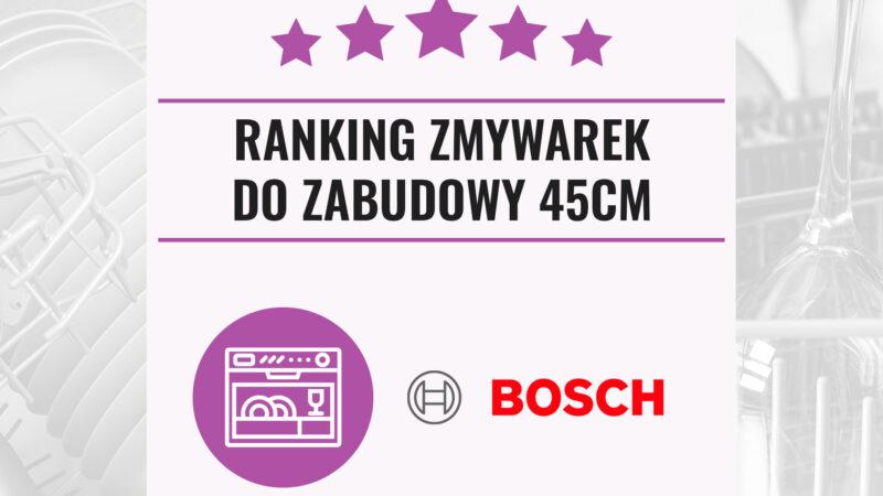 Ranking zmywarek Bosch 2021 – do zabudowy 45 cm
