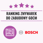 Ranking zmywarek do zabudowy Bosch 60 cm