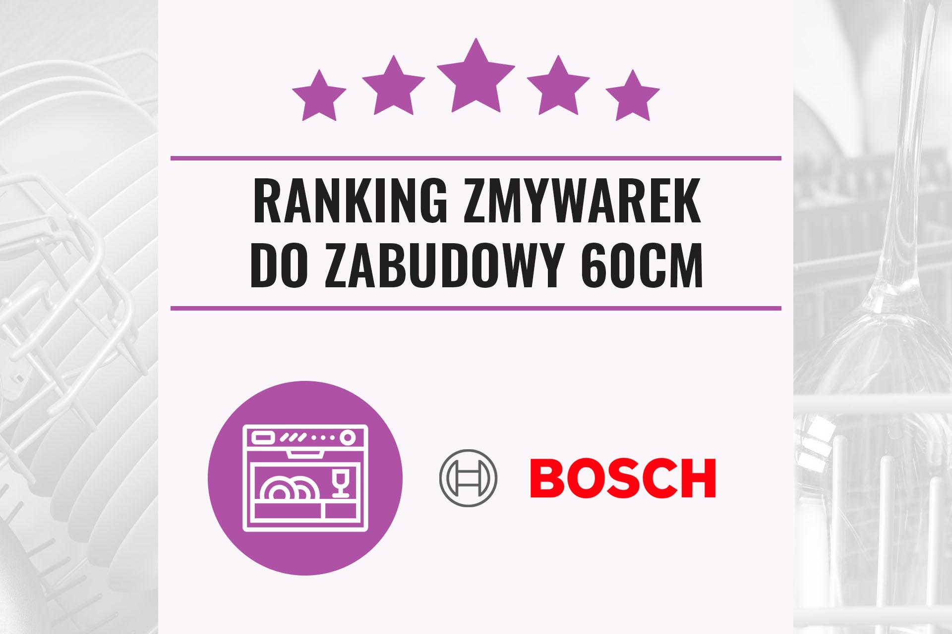 Ranking zmywarek Bosch 2021 – do zabudowy 60 cm