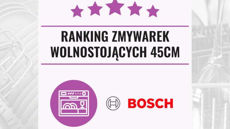Ranking zmywarek Bosch 2021 – wolnostojące 45 cm
