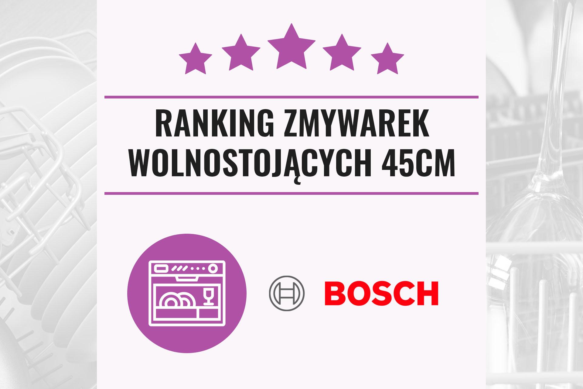 Ranking zmywarek Bosch 2021 – wolnostojÄ…ce 45 cm