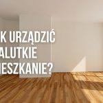 Jak urządzić malutkie mieszkanie