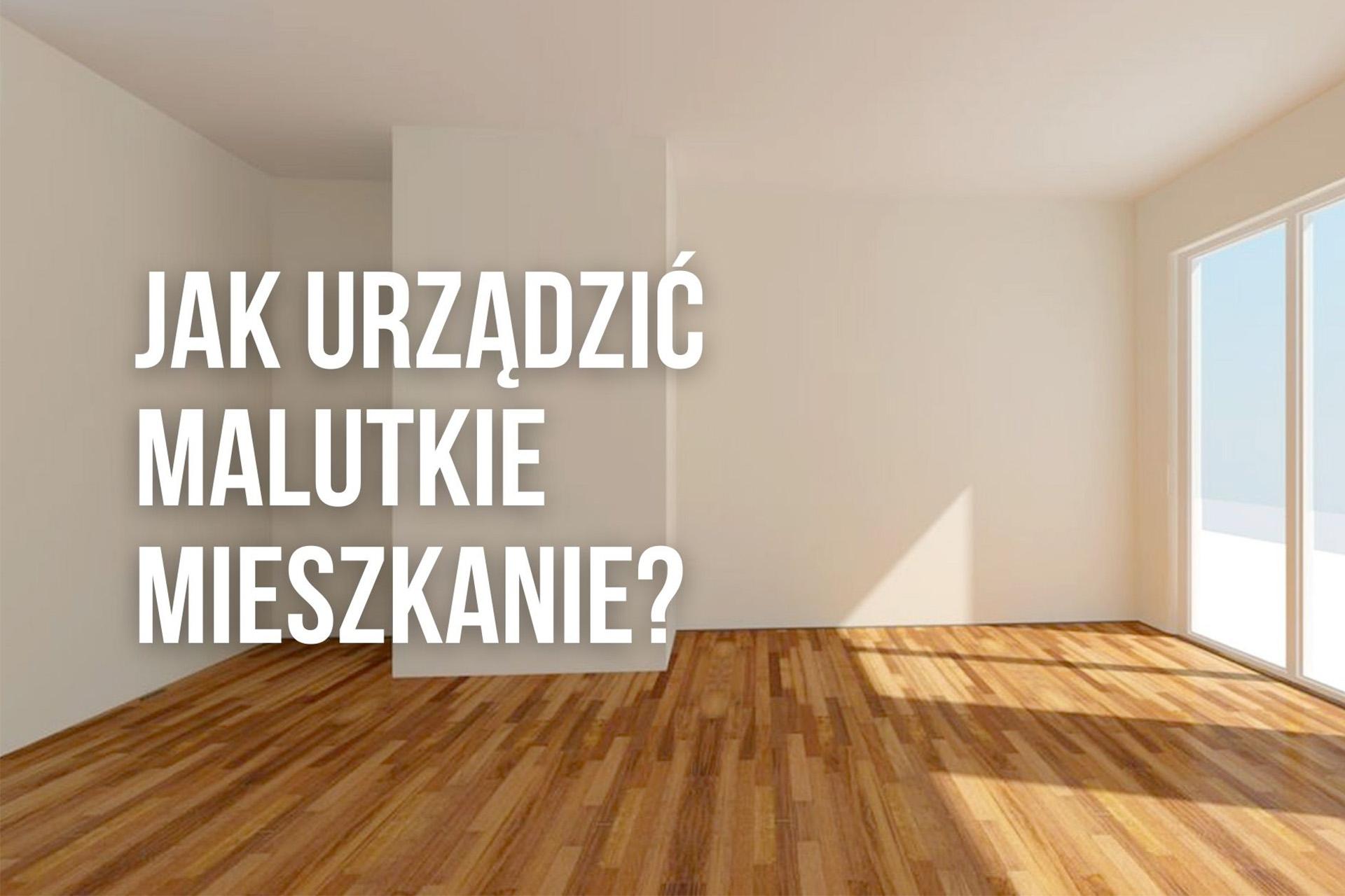 Jak urządzić malutkie mieszkanie?